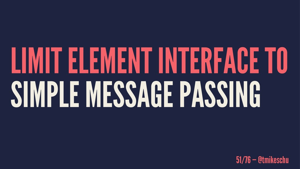 LIMIT ELEMENT INTERFACE TO SIMPLE MESSAGE PASSI...