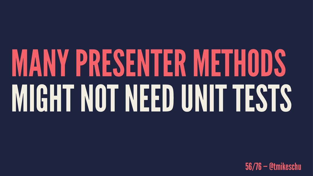 MANY PRESENTER METHODS MIGHT NOT NEED UNIT TEST...