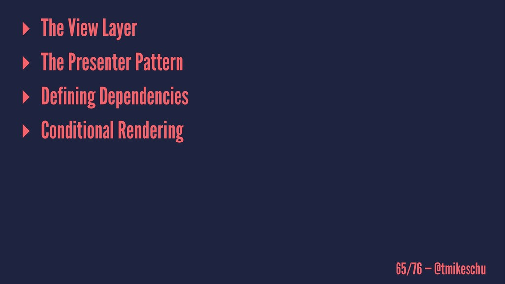 ▸ The View Layer ▸ The Presenter Pattern ▸ Defi...