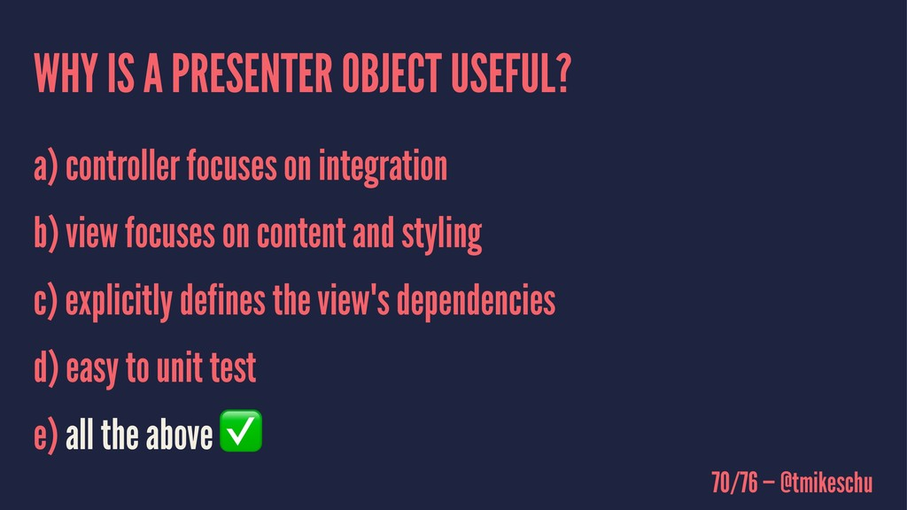 WHY IS A PRESENTER OBJECT USEFUL? a) controller...