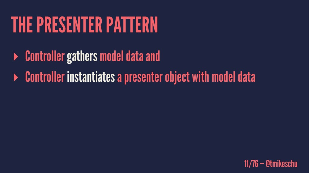 THE PRESENTER PATTERN ▸ Controller gathers mode...