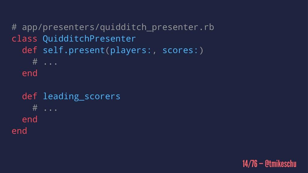 # app/presenters/quidditch_presenter.rb class Q...