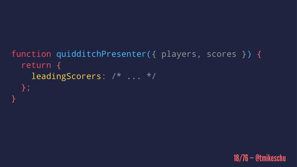 function quidditchPresenter({ players, scores }...