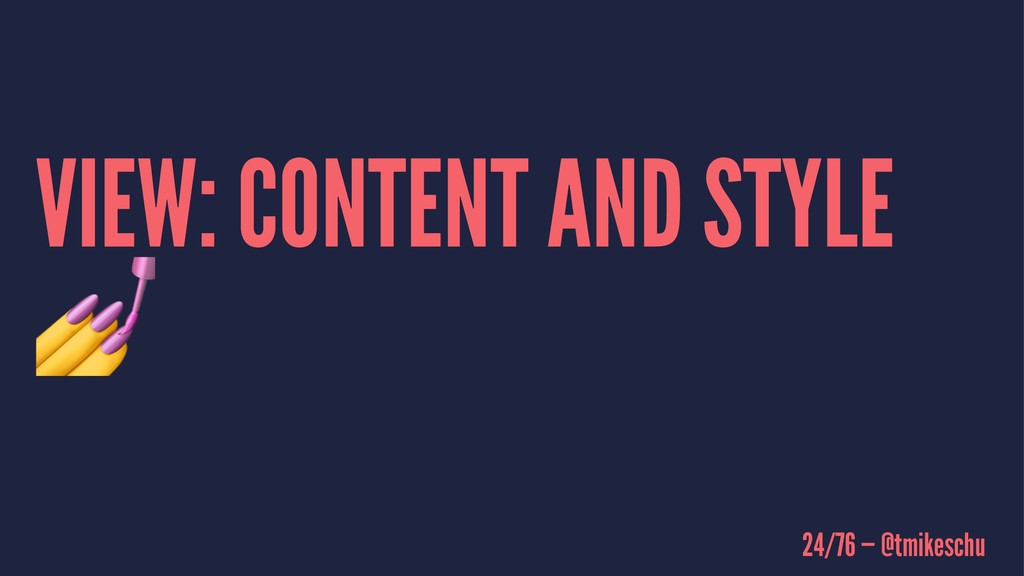 VIEW: CONTENT AND STYLE ! 24/76 — @tmikeschu