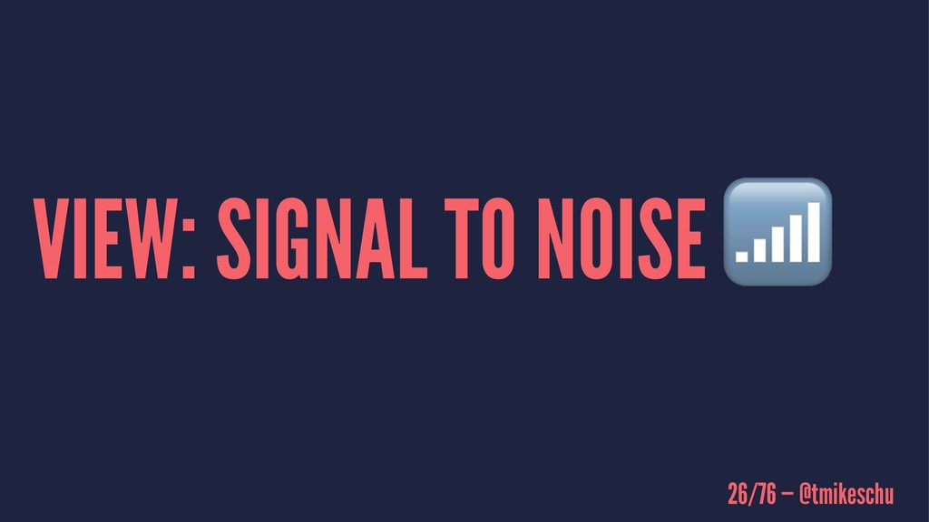 VIEW: SIGNAL TO NOISE 26/76 — @tmikeschu