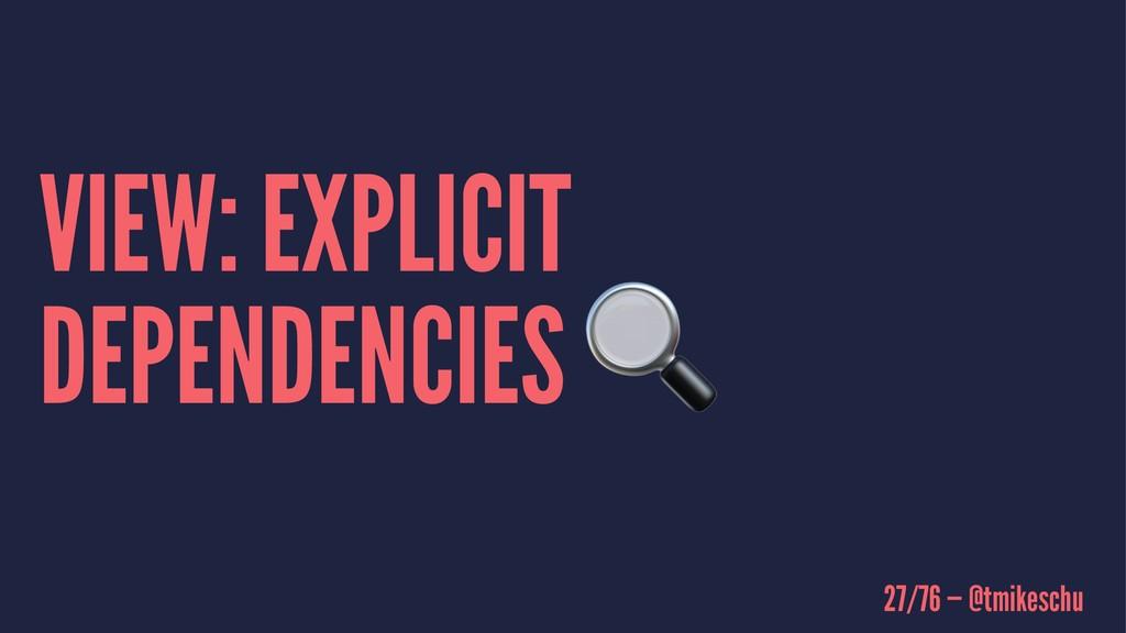 VIEW: EXPLICIT DEPENDENCIES 27/76 — @tmikeschu