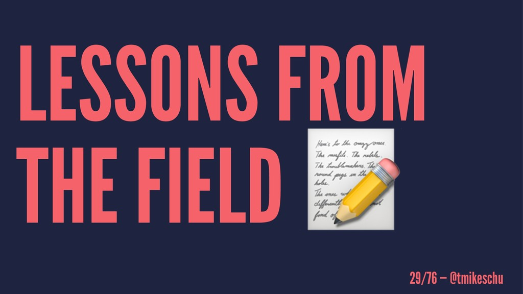 LESSONS FROM THE FIELD 29/76 — @tmikeschu