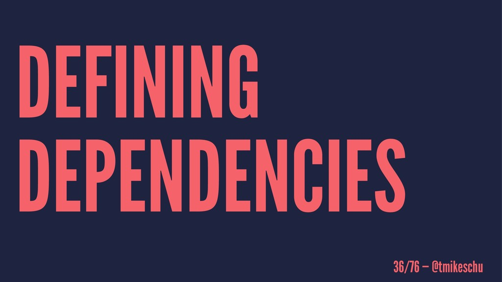 DEFINING DEPENDENCIES 36/76 — @tmikeschu
