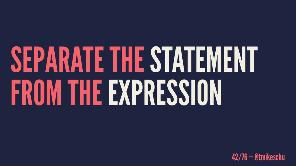 SEPARATE THE STATEMENT FROM THE EXPRESSION 42/7...