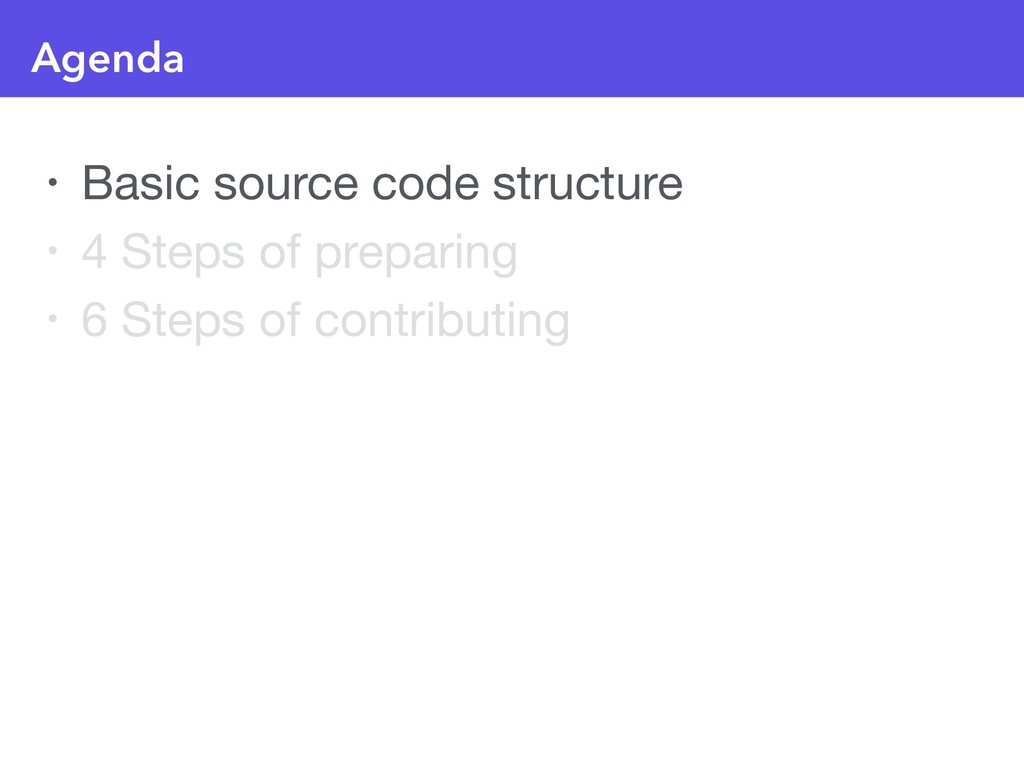 Agenda • Basic source code structure  • 4 Steps...