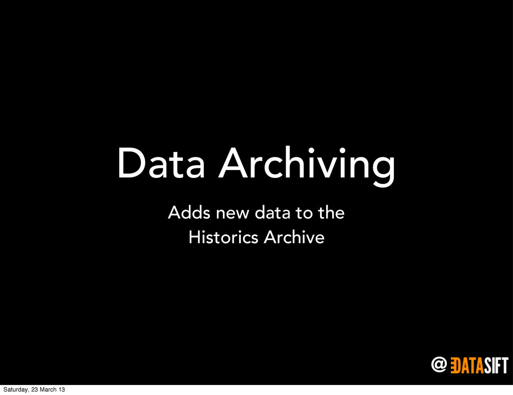 @ Data Archiving Adds new data to the Historics...