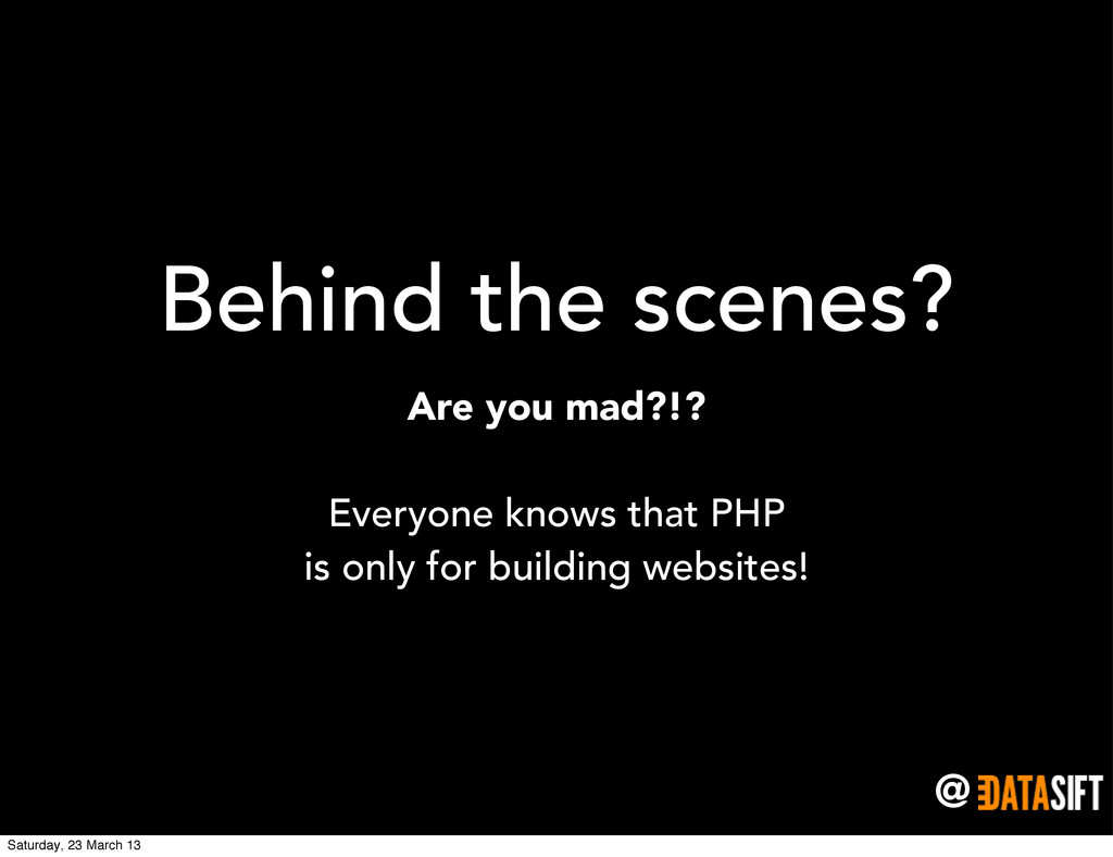 @ Behind the scenes? Are you mad?!? Everyone kn...