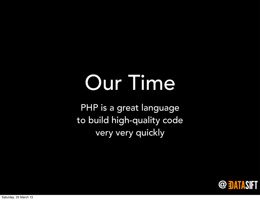 @ Our Time PHP is a great language to build hig...