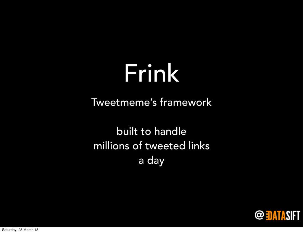 @ Frink Tweetmeme's framework built to handle m...