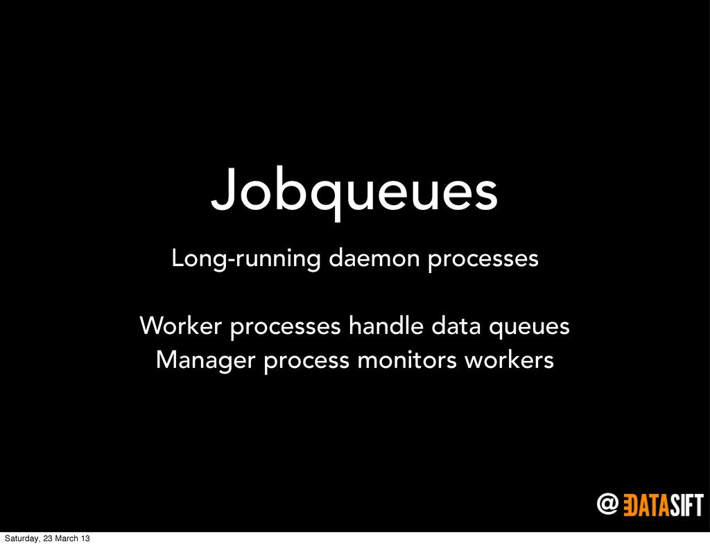 @ Jobqueues Long-running daemon processes Worke...