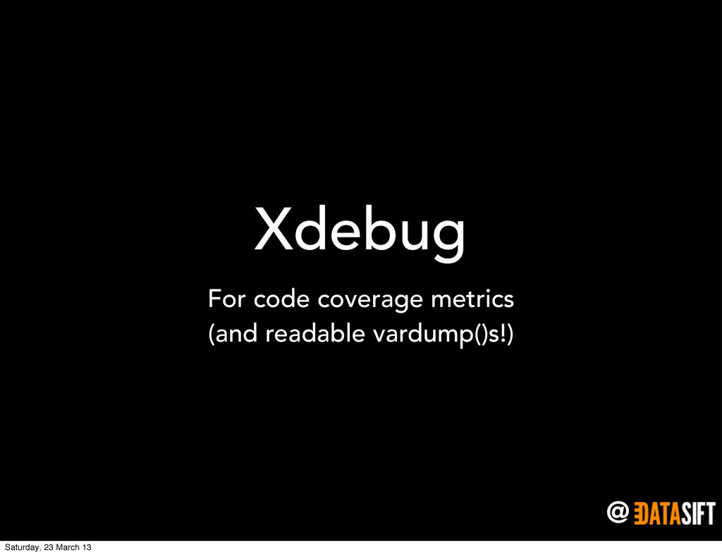 @ Xdebug For code coverage metrics (and readabl...