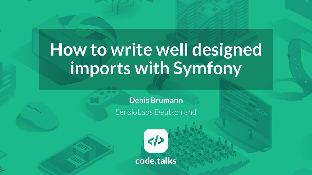 How to write well designed imports with Symfony...