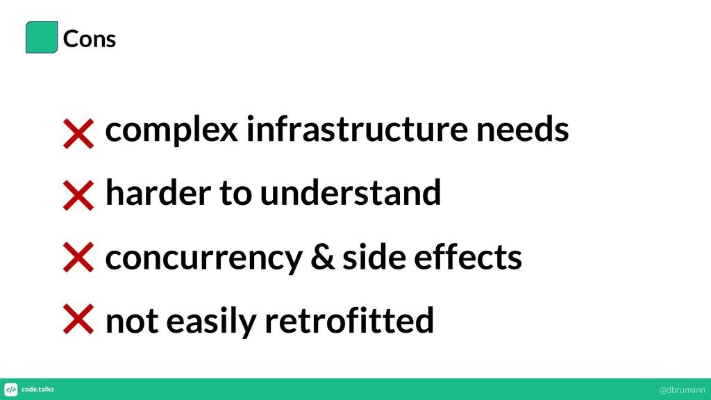 Cons complex infrastructure needs harder to und...