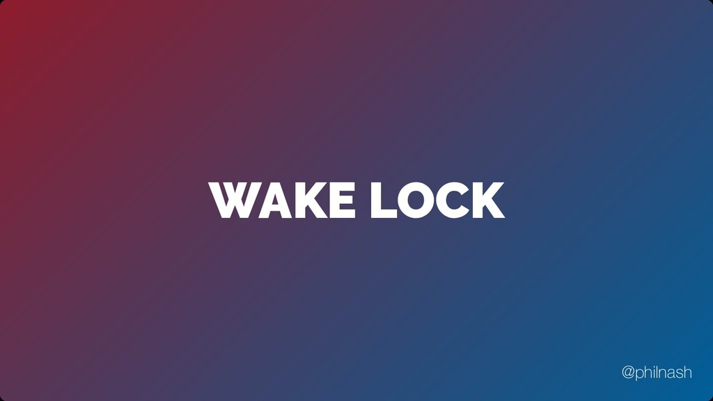 WAKE LOCK @philnash