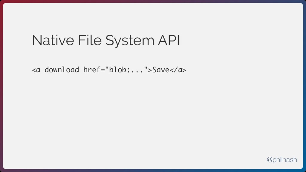 "Native File System API <a download href=""blob:...."