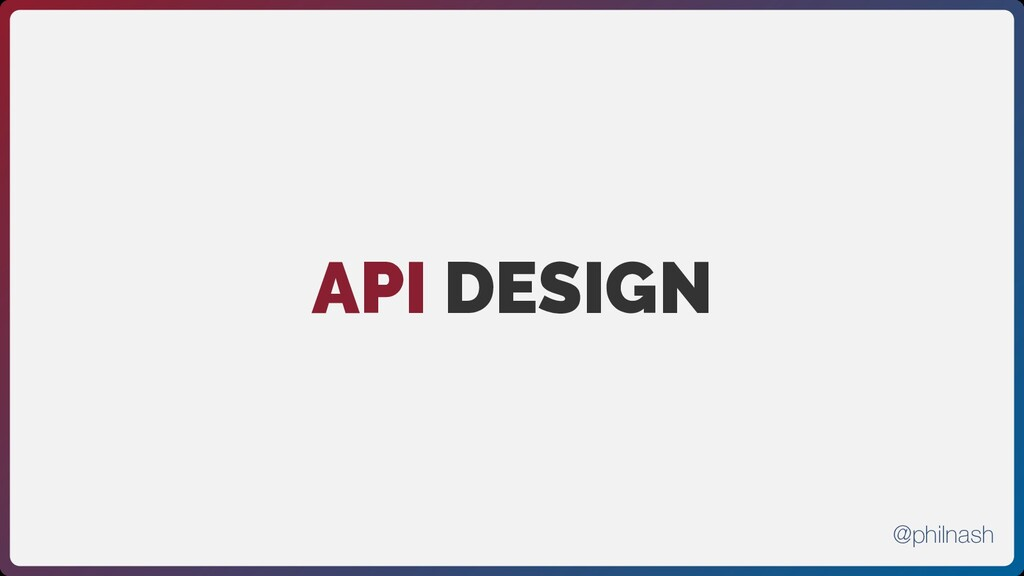 API DESIGN @philnash