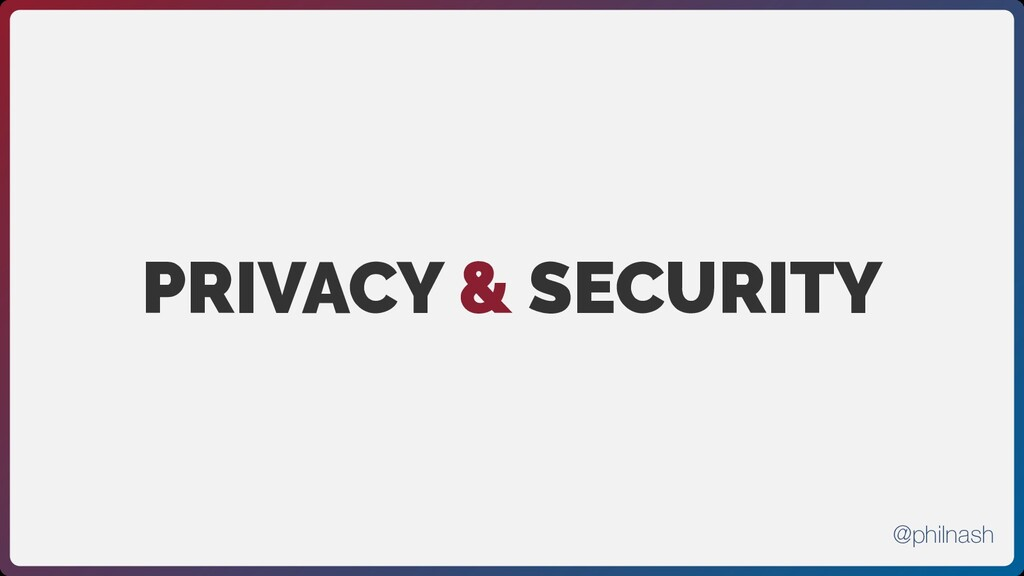 PRIVACY & SECURITY @philnash