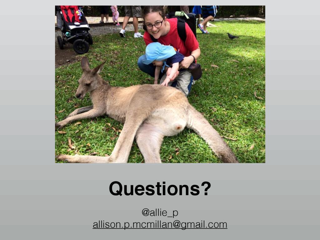 Questions? @allie_p allison.p.mcmillan@gmail.com