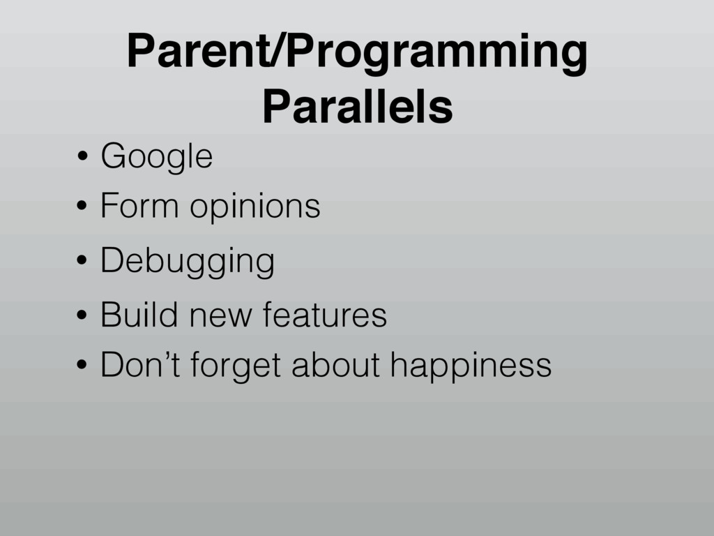 • Google • Form opinions • Debugging Parent/Pro...
