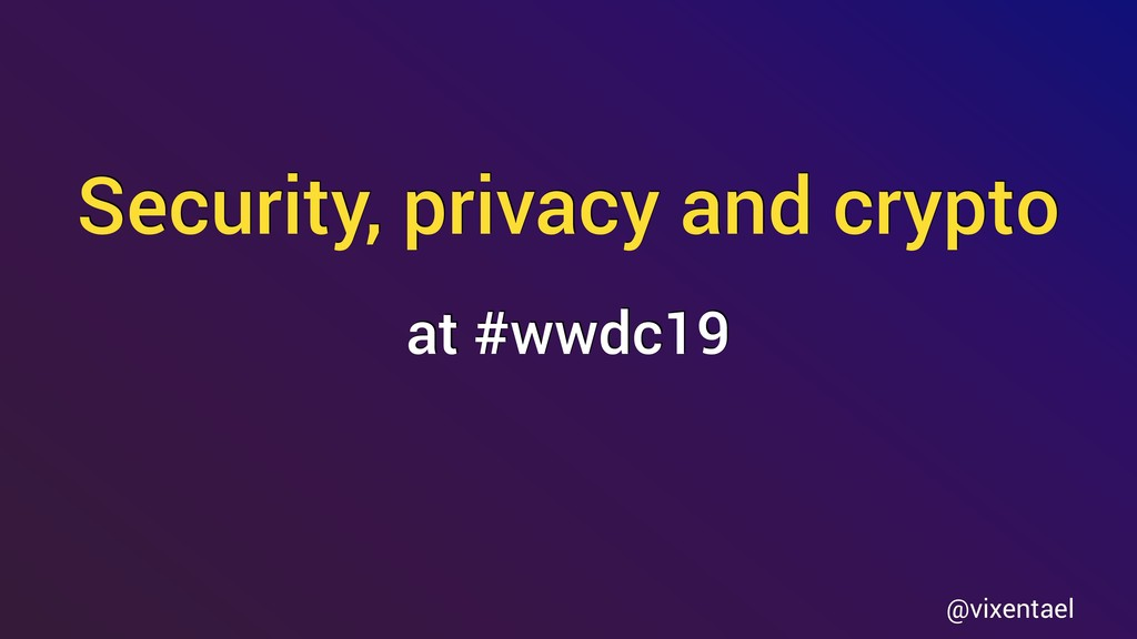 Security, privacy and crypto @vixentael at #wwd...