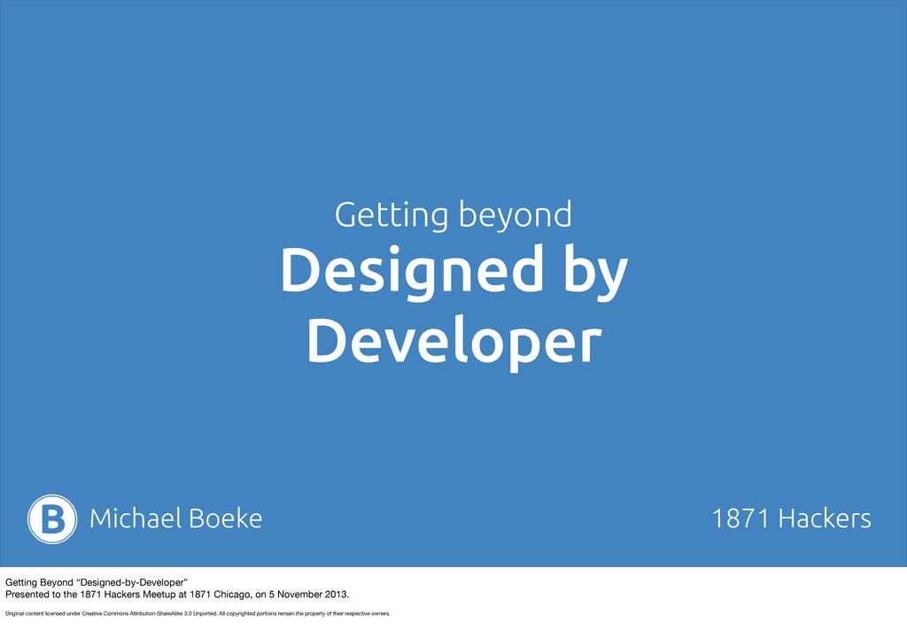Getting beyond Designed by Developer Michael Bo...
