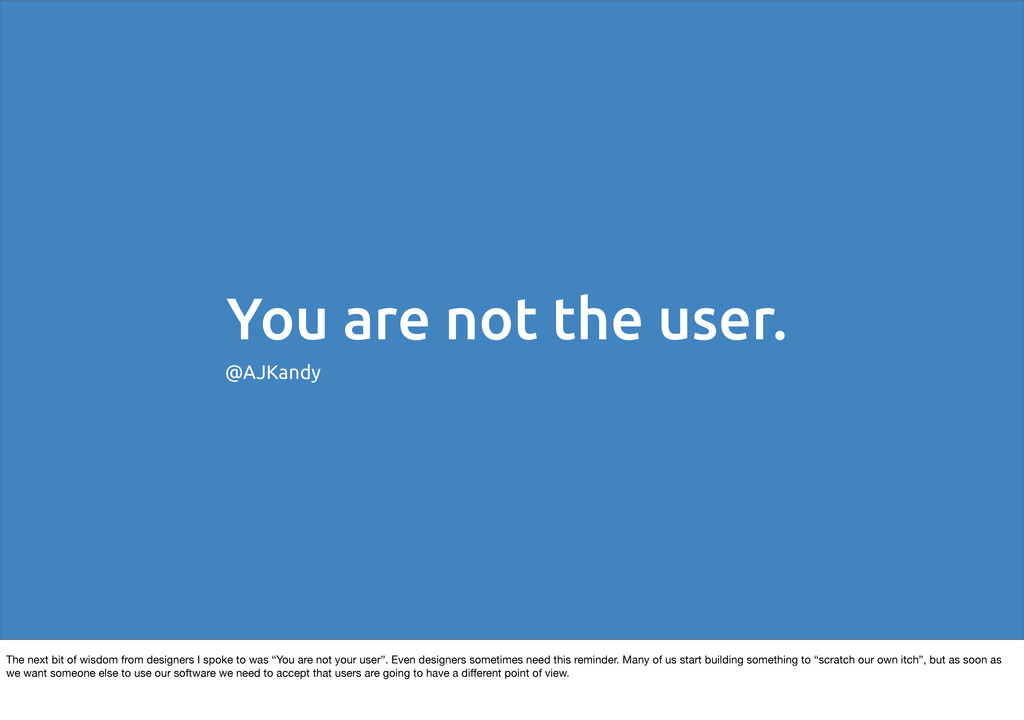 You are not the user. @AJKandy The next bit of ...