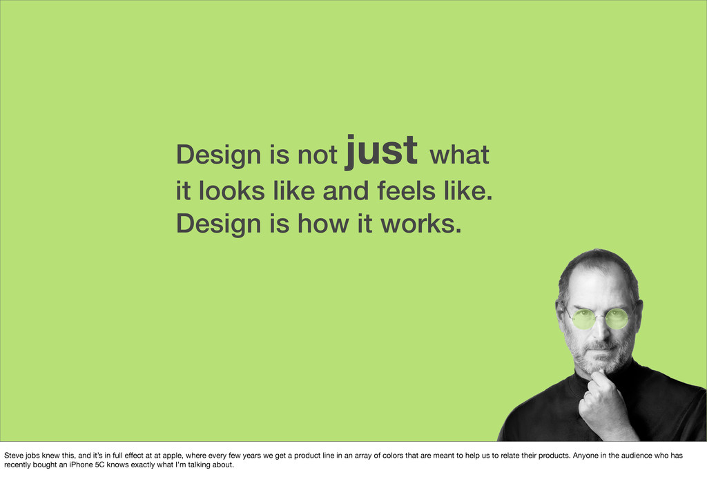 Design is not just what it looks like and feels...