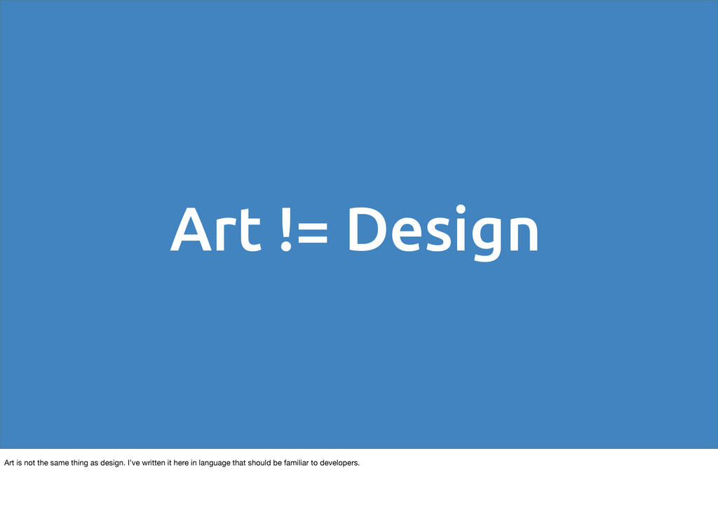 Art != Design Art is not the same thing as desi...