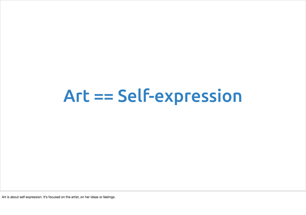 Art == Self-expression Art is about self expres...