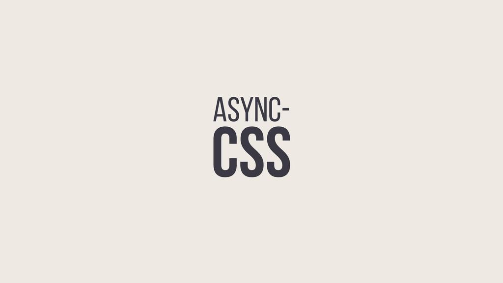 ASYNC- CSS