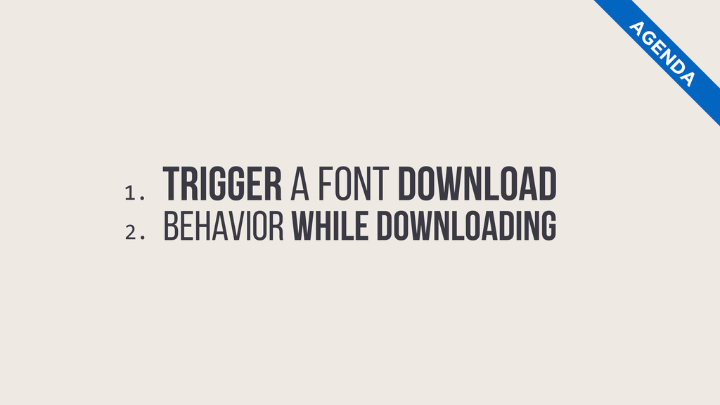 A G EN D A TRIGGER A FONT DOWNLOAD BEHAVIOR WHI...