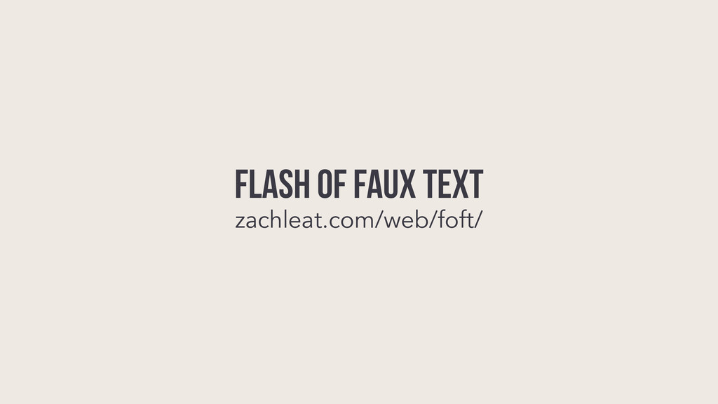 FLASH OF FAUX TEXT zachleat.com/web/foft/