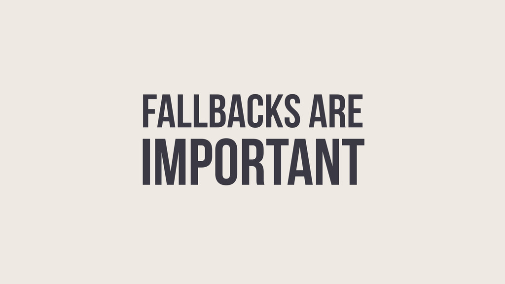 FALLBACKS ARE IMPORTANT