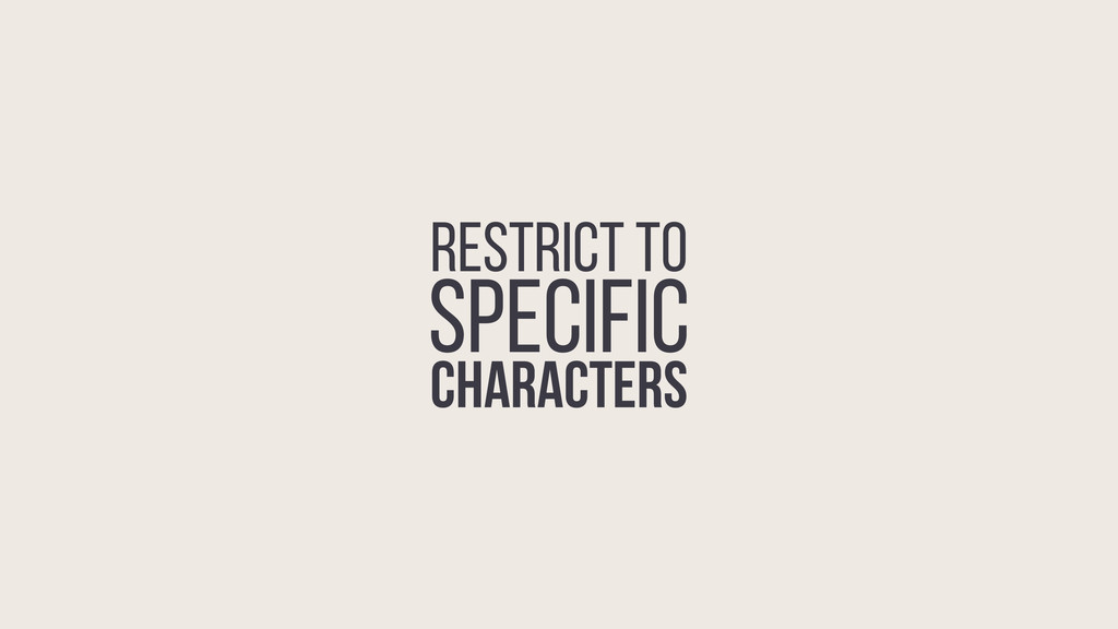 RESTRICT TO SPECIFIC CHARACTERS