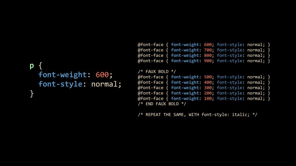 @font-‐face { font-‐weight: 600; ...