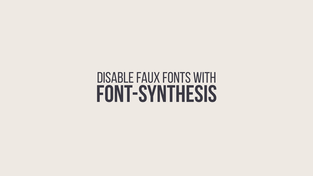 DISABLE FAUX FONTS WITH FONT-SYNTHESIS
