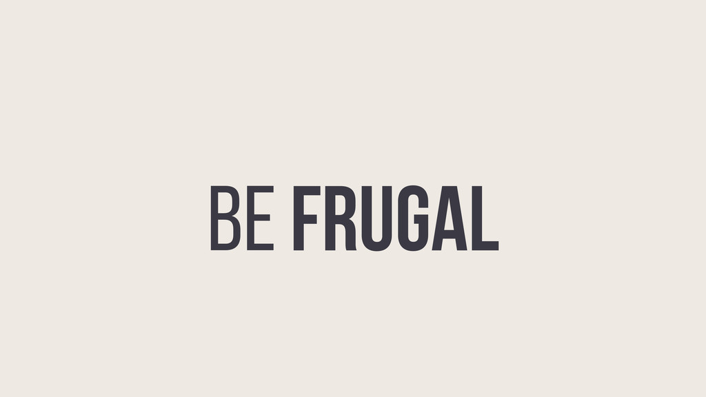 BE FRUGAL BE