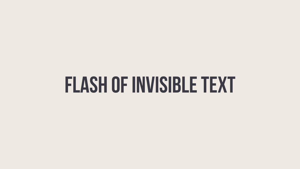 Flash of Invisible Text F O I T