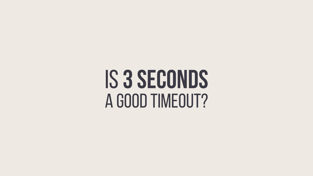 IS 3 SECONDS A GOOD TIMEOUT?