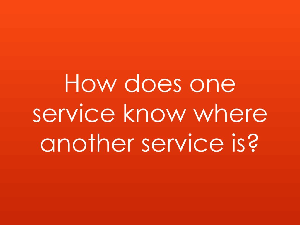 How does one service know where another service...