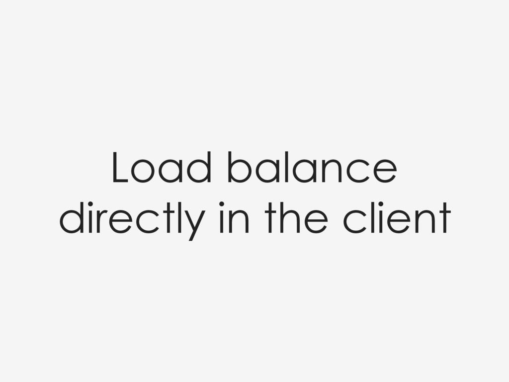Load balance directly in the client