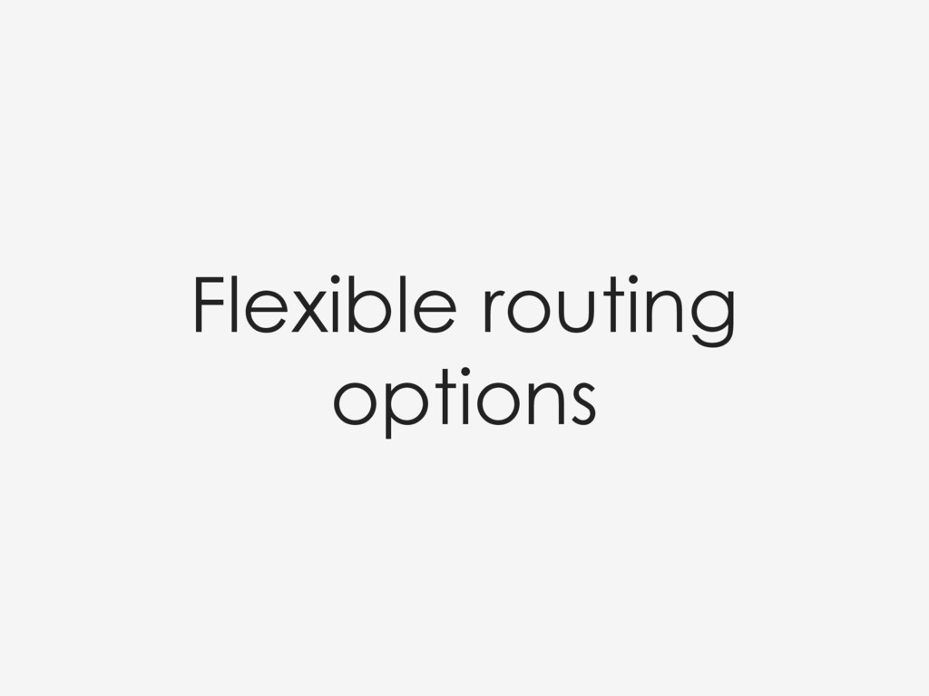 Flexible routing options