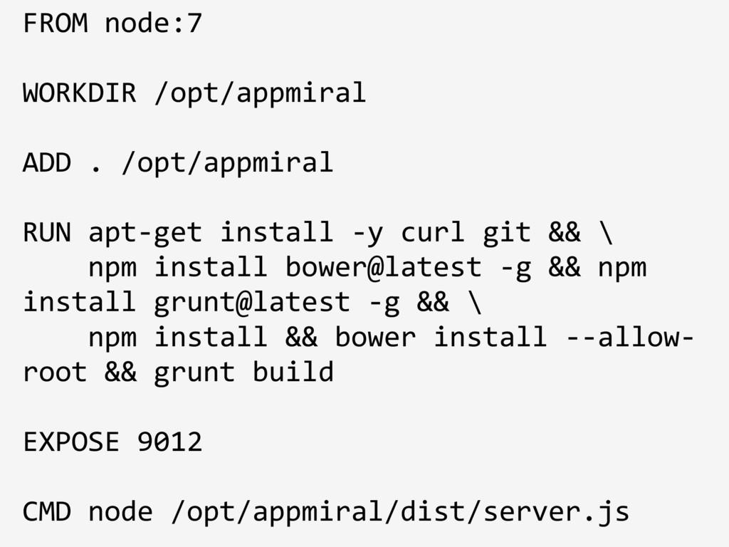 FROM node:7 WORKDIR /opt/appmiral ADD . /opt/ap...