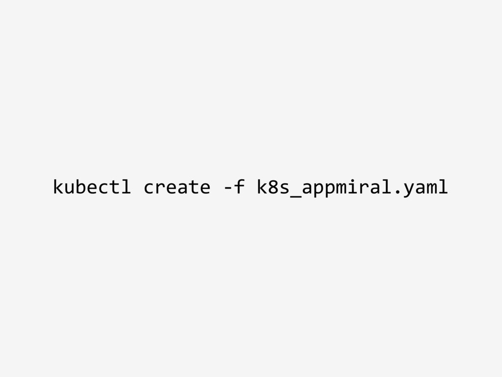 kubectl create -f k8s_appmiral.yaml