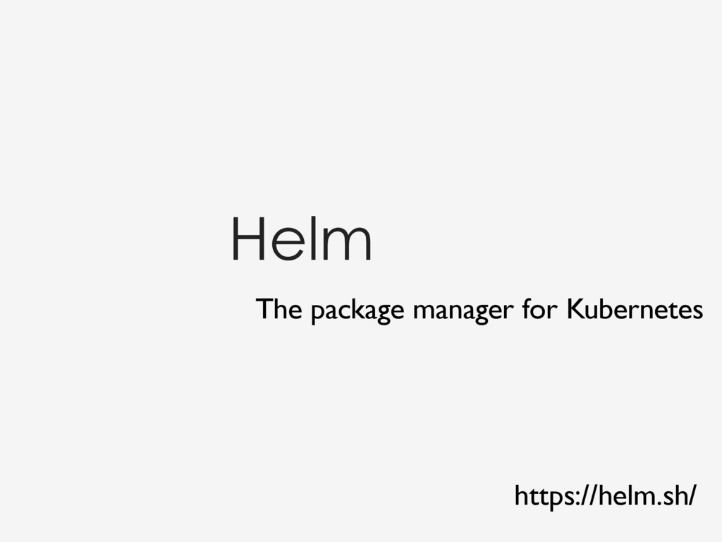 Helm The package manager for Kubernetes https:/...